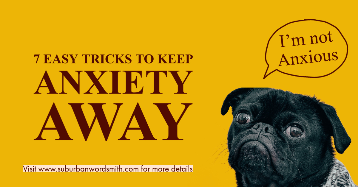7 Easy Tricks to Keep Anxiety Away
